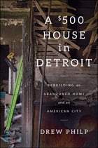 A $500 House in Detroit Cover Image