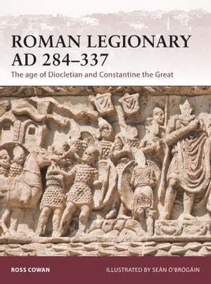 Roman Legionary AD 284-337 The age of Diocletian and Constantine the Great