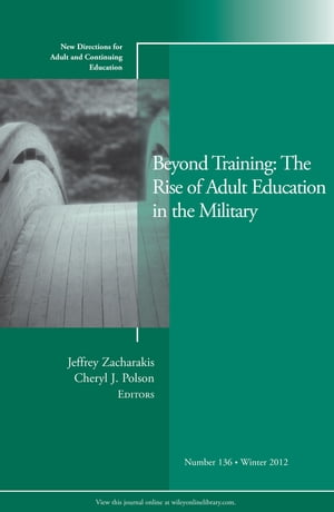 Beyond Training: The Rise of Adult Education in the Military New Directions for Adult and Continuing Education,  Number 136