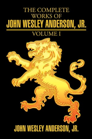 The Complete Works of John Wesley Anderson,  Jr.