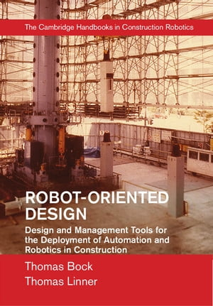 Robot-Oriented Design Design and Management Tools for the Deployment of Automation and Robotics in Construction