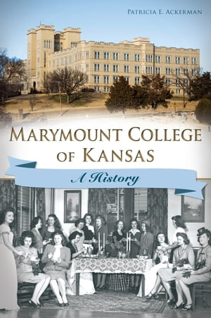 Marymount College of Kansas A History