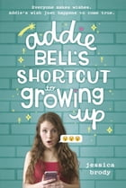 Addie Bell's Shortcut to Growing Up Cover Image