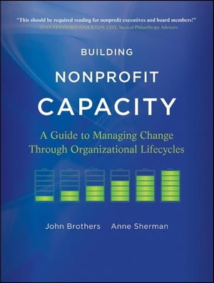 Building Nonprofit Capacity A Guide to Managing Change Through Organizational Lifecycles