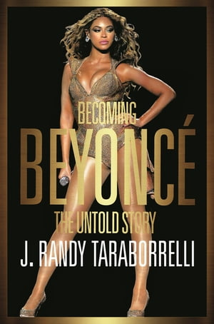 Becoming Beyonc� The Untold Story