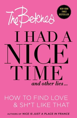 I Had a Nice Time And Other Lies... How to find love & sh*t like that