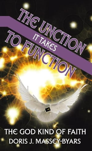 THE UNCTION IT TAKES TO FUNCTION THE GOD KIND OF FAITH