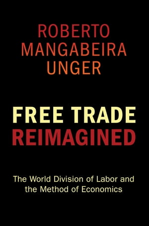 Free Trade Reimagined The World Division of Labor and the Method of Economics
