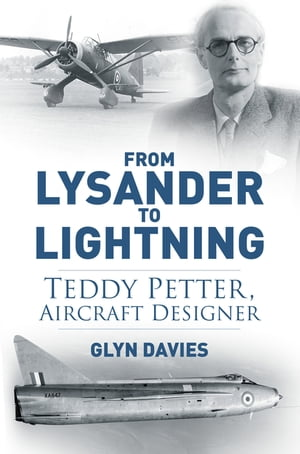 From Lysander to Lightning Teddy Petter,  Aircraft Designer