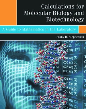 Calculations for Molecular Biology and Biotechnology A Guide to Mathematics in the Laboratory