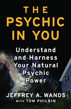 The Psychic in You Understand and Harness Your Natural Psychic Power