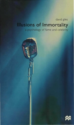 Illusions of Immortality A Psychology of Fame and Celebrity