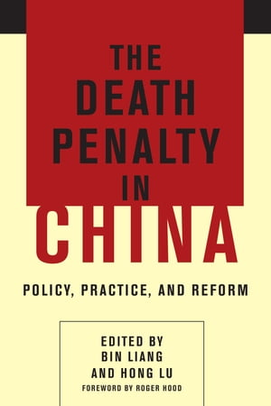 The Death Penalty in China Policy,  Practice,  and Reform