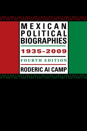 Mexican Political Biographies,  1935-2009 Fourth Edition
