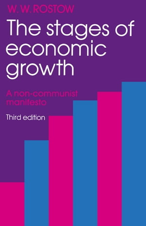 The Stages of Economic Growth A Non-Communist Manifesto