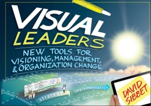 Visual Leaders New Tools for Visioning,  Management,  and Organization Change