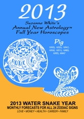 Suzanne White - 2013 The Pig: Suzanne White's Annual Horoscopes for the Pig