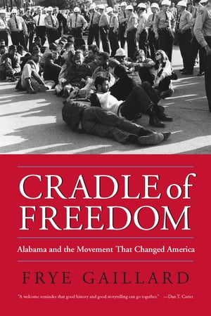 Cradle of Freedom Alabama and the Movement That Changed America