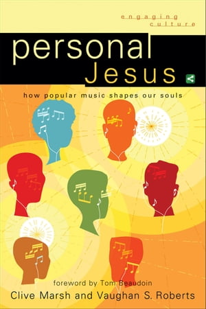 Personal Jesus (Engaging Culture) How Popular Music Shapes Our Souls