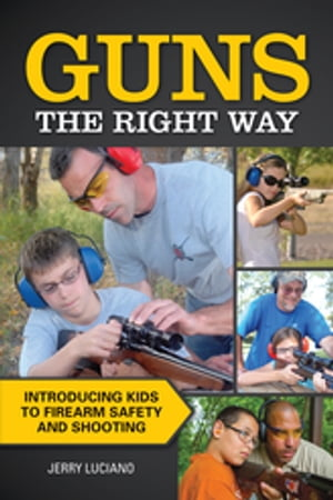 Guns the Right Way - Introducing Kids to Firearm Safety and Shooting
