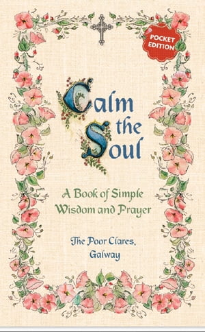 Calm the Soul: A Book of Simple Wisdom and Prayer A Book of Simple Wisdom and Prayer