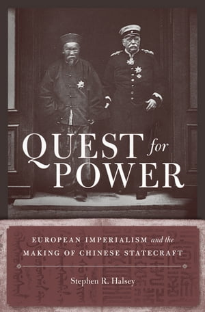 Quest for Power European Imperialism and the Making of Chinese Statecraft