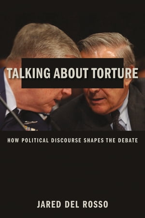 Talking About Torture How Political Discourse Shapes the Debate
