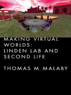 Making Virtual Worlds Linden Lab and Second Life