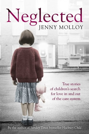 Neglected True stories of children's search for love in and out of the care system