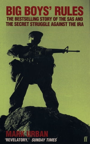 Big Boys' Rules The SAS and the Secret Struggle Against the IRA