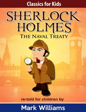 Sherlock Holmes re-told for children : The Naval Treaty