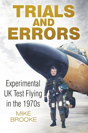 Trials and Errors Experimental UK Test Flying in the 1970s