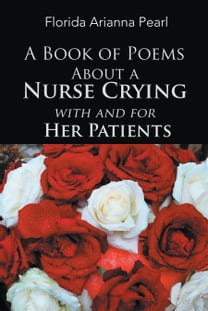 A Book of Poems About a Nurse Crying with and for Her Patients