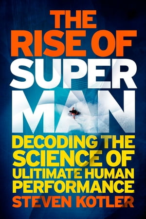 The Rise of Superman Decoding the Science of Ultimate Human Performance