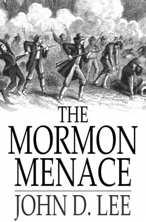 The Mormon Menace The Confessions of John D. Lee,  Danite