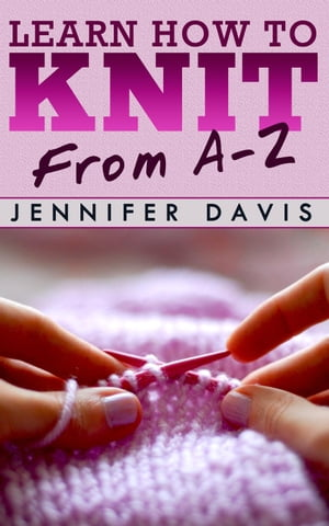 Learn How to Knit: From A-Z Knitting For Beginners,  #1