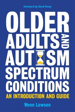 Older Adults and Autism Spectrum Conditions An Introduction and Guide