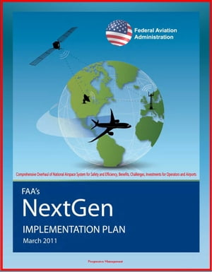 FAA's NextGen Implementation Plan: Comprehensive Overhaul of National Airspace System for Safety and Efficiency,  Benefits,  Challenges,  Investments for