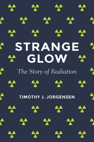 Strange Glow The Story of Radiation
