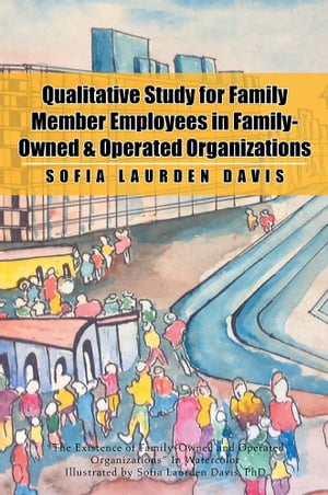 Qualitative Study for Family Member Employees in Family-Owned & Operated Organizations