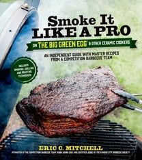 Smoke It Like a Pro on the Big Green Egg & Other Ceramic Cookers