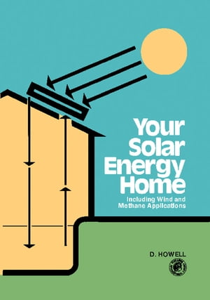 Your Solar Energy Home Including Wind and Methane Applications