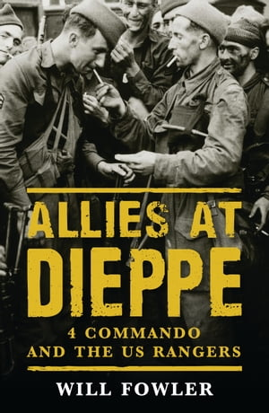 Allies at Dieppe 4 Commando and the US Rangers