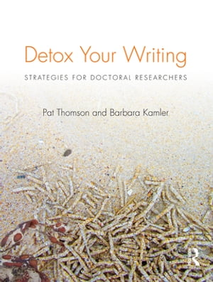 Detox Your Writing Strategies for doctoral researchers