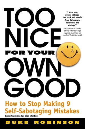 Too Nice for Your Own Good How to Stop Making 9 Self-Sabotaging Mistakes