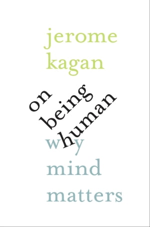 On Being Human Why Mind Matters