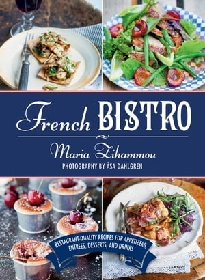 French Bistro Restaurant-Quality Recipes for Appetizers,  Entr�es,  Desserts,  and Drinks