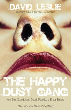 The Happy Dust Gang How Sex,  Scandal and Deceit Founded a Drugs Empire
