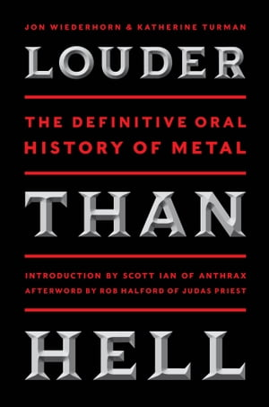 Louder Than Hell The Definitive Oral History of Metal