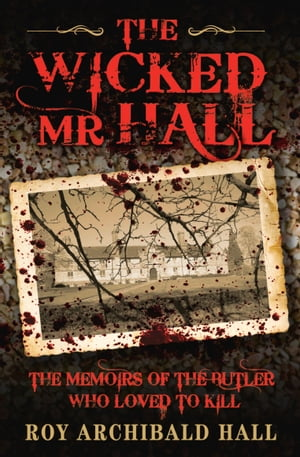 The Wicked Mr Hall - The Memoirs of the Butler Who Loved to Kill